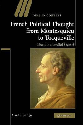French Political Thought from Montesquieu to Tocqueville: Liberty in a Levelled Society? - Ideas in Context (Paperback)