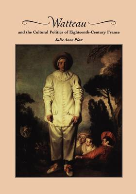 Watteau and the Cultural Politics of Eighteenth-Century France (Paperback)