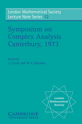 Proceedings of the Symposium on Complex Analysis Canterbury 1973 - London Mathematical Society Lecture Note Series (Paperback)