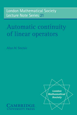London Mathematical Society Lecture Note Series: Automatic Continuity of Linear Operators Series Number 21 (Paperback)