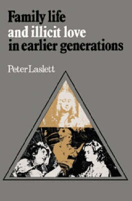 Family Life and Illicit Love in Earlier Generations: Essays in Historical Sociology (Hardback)