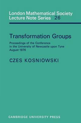 Transformation Groups: Proceedings of the Conference in the University of Newcastle upon Tyne, August 1976 - London Mathematical Society Lecture Note Series 26 (Paperback)