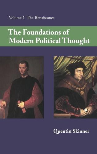 The Foundations of Modern Political Thought: The Renaissance Volume 1 (Hardback)