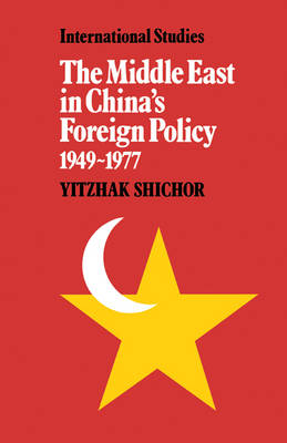 LSE Monographs in International Studies: The Middle East in China's Foreign Policy, 1949-1977 (Hardback)