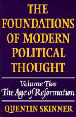 The The Foundations of Modern Political Thought: Volume 2, The Age of Reformation: The Foundations of Modern Political Thought: Volume 2, The Age of Reformation v. 2 (Hardback)