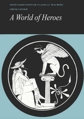 Reading Greek: A World of Heroes: Selections from Homer, Herodotus and Sophocles - Reading Greek (Paperback)