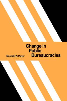 Change in Public Bureaucracies (Hardback)
