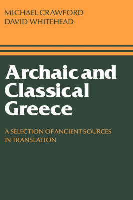 Archaic and Classical Greece: A Selection of Ancient Sources in Translation (Hardback)