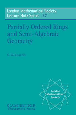 Partially Ordered Rings and Semi-Algebraic Geometry - London Mathematical Society Lecture Note Series 37 (Paperback)