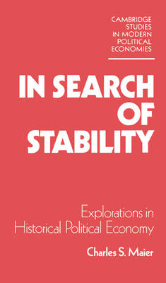 In Search of Stability: Explorations in Historical Political Economy - Cambridge Studies in Modern Political Economies (Hardback)