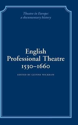English Professional Theatre, 1530-1660 - Theatre in Europe: A Documentary History (Hardback)