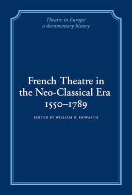 French Theatre in the Neo-classical Era, 1550-1789 - Theatre in Europe: A Documentary History (Hardback)