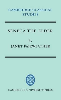 Seneca the Elder - Cambridge Classical Studies (Hardback)