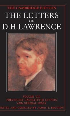 The Letters of D. H. Lawrence: Volume 8, Previously Unpublished Letters and General Index - The Cambridge Edition of the Letters of D. H. Lawrence (Hardback)