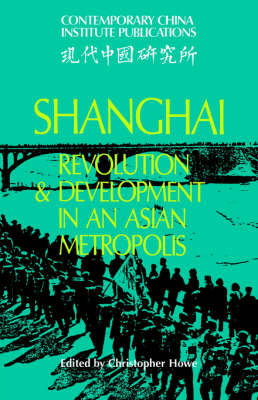 Shanghai: Revolution and Development in an Asian Metropolis - Contemporary China Institute Publications (Hardback)