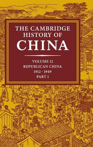 The The Cambridge History of China: Volume 12, Republican China, 1912-1949, Part 1: The Cambridge History of China: Volume 12, Republican China, 1912-1949, Part 1 Vol.12 - The Cambridge History of China (Hardback)