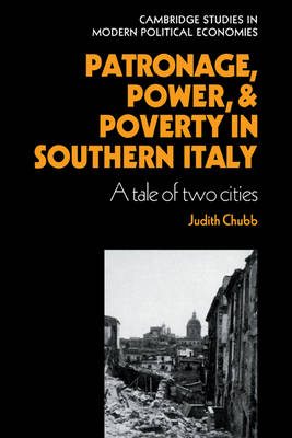 Patronage, Power and Poverty in Southern Italy: A Tale of Two Cities - Cambridge Studies in Modern Political Economies (Hardback)