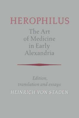 Herophilus: The Art of Medicine in Early Alexandria: Edition, Translation and Essays (Hardback)