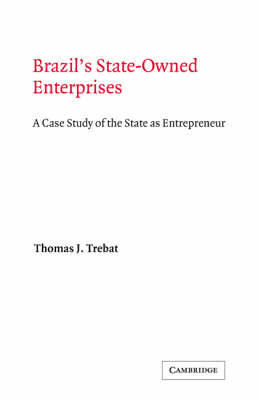 Cambridge Latin American Studies: Brazil's State-Owned Enterprises: A Case Study of the State as Entrepreneur Series Number 45 (Hardback)