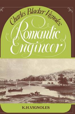 Charles Blacker Vignoles: Romantic Engineer (Hardback)