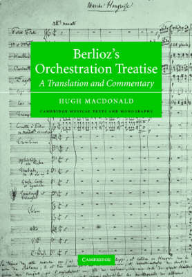 Berlioz's Orchestration Treatise: A Translation and Commentary - Cambridge Musical Texts and Monographs (Hardback)
