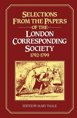 Selections from the Papers of the London Corresponding Society 1792-1799 (Hardback)