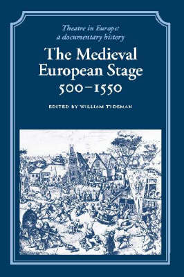 The Medieval European Stage, 500-1550 - Theatre in Europe: A Documentary History (Hardback)