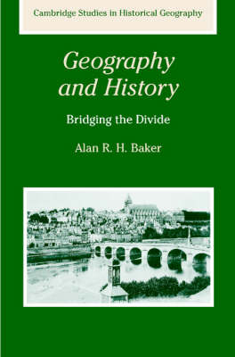 Geography and History: Bridging the Divide - Cambridge Studies in Historical Geography 36 (Hardback)