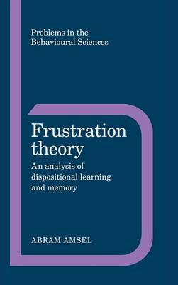 Problems in the Behavioural Sciences: Frustration Theory: An Analysis of Dispositional Learning and Memory Series Number 11 (Hardback)