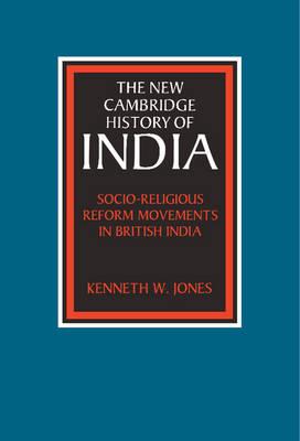 The New Cambridge History of India: Socio-Religious Reform Movements in British India (Hardback)