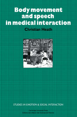 Body Movement and Speech in Medical Interaction - Studies in Emotion and Social Interaction (Hardback)