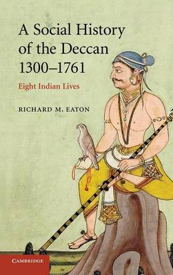 A Social History of the Deccan, 1300-1761: Eight Indian Lives - The New Cambridge History of India (Hardback)
