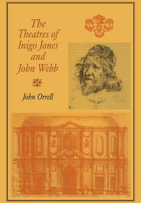 The Theatres of Inigo Jones and John Webb (Hardback)