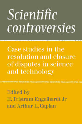 Scientific Controversies: Case Studies in the Resolution and Closure of Disputes in Science and Technology (Hardback)