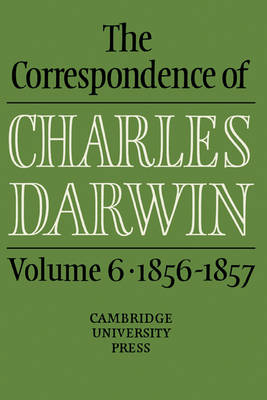 The The Correspondence of Charles Darwin: Volume 6, 1856-1857: The Correspondence of Charles Darwin: Volume 6, 1856-1857 1856-57 v. 6 - The Correspondence of Charles Darwin (Hardback)