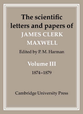 The Scientific Letters and Papers of James Clerk Maxwell: Volume 3, 1874-1879 (Hardback)