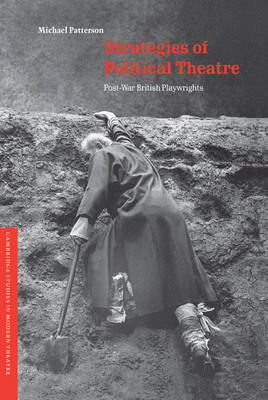 Strategies of Political Theatre: Post-War British Playwrights - Cambridge Studies in Modern Theatre (Hardback)