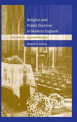 Religion and Public Doctrine in Modern England: Volume 3, Accommodations: Religion and Public Doctrine in Modern England: Volume 3, Accommodations Accommodations v. 3 - Cambridge Studies in the History and Theory of Politics (Hardback)