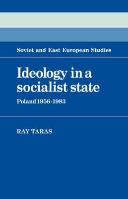Cambridge Russian, Soviet and Post-Soviet Studies: Ideology in a Socialist State: Poland 1956-1983 Series Number 41 (Hardback)