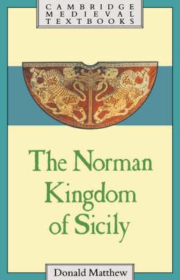 The Norman Kingdom of Sicily - Cambridge Medieval Textbooks (Hardback)