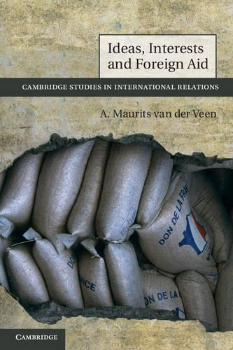 Ideas, Interests and Foreign Aid - Cambridge Studies in International Relations 120 (Paperback)