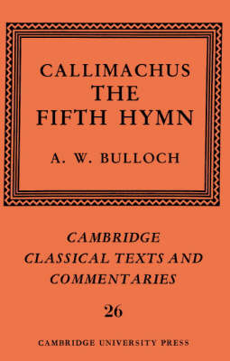 Cambridge Classical Texts and Commentaries: Callimachus: The Fifth Hymn: The Bath of Pallas Series Number 26 (Hardback)