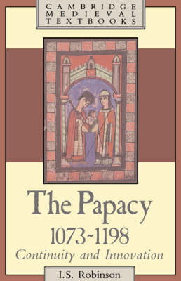 The Papacy, 1073-1198: Continuity and Innovation - Cambridge Medieval Textbooks (Hardback)
