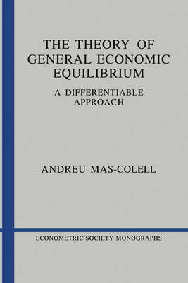 The Theory of General Economic Equilibrium: A Differentiable Approach - Econometric Society Monographs 9 (Hardback)