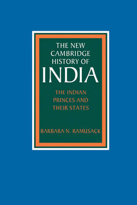 The New Cambridge History of India: The Indian Princes and their States (Hardback)