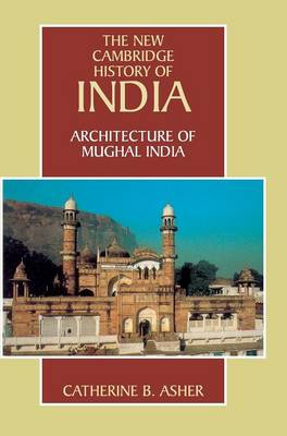 Architecture of Mughal India - The New Cambridge History of India (Hardback)