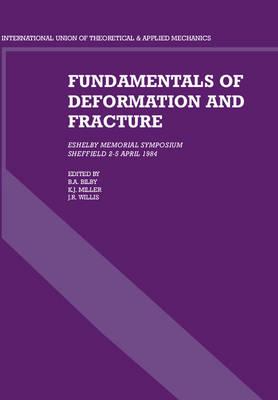 Fundamentals of Deformation and Fracture: Eshelby Memorial Symposium Sheffield 2-5 April 1984 (Hardback)
