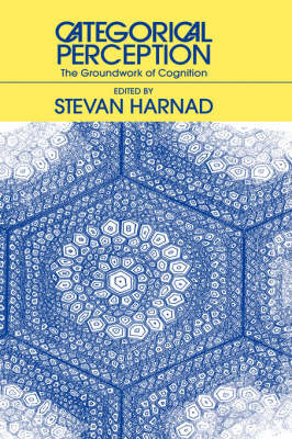 Categorical Perception: The Groundwork of Cognition (Hardback)