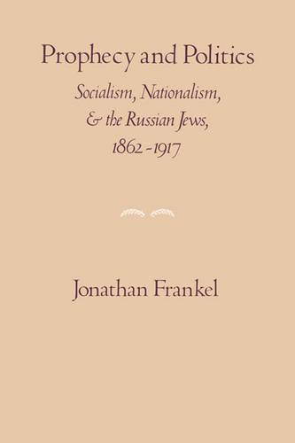 Prophecy and Politics: Socialism, Nationalism, and the Russian Jews, 1862-1917 (Paperback)