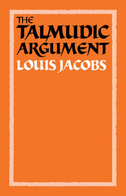 The Talmudic Argument: A Study in Talmudic Reasoning and Methodology (Paperback)